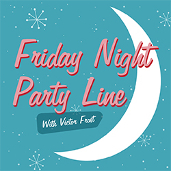 Friday Night Party Line Podcast